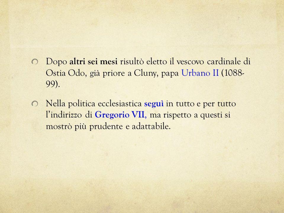 Dopo altri sei mesi risultò eletto il vescovo cardinale di Ostia Odo, già priore a Cluny, papa Urbano II (1088- 99). Nella politica ecclesiastica segu