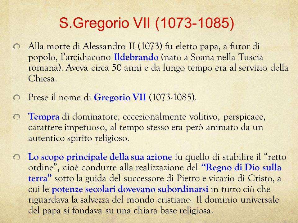 Alla morte di Alessandro II (1073) fu eletto papa, a furor di popolo, larcidiacono Ildebrando (nato a Soana nella Tuscia romana). Aveva circa 50 anni