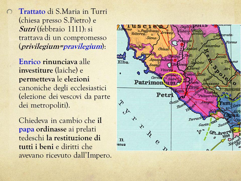 Trattato di S.Maria in Turri (chiesa presso S.Pietro) e Sutri (febbraio 1111): si trattava di un compromesso ( privilegium=pravilegium ): Enrico rinun