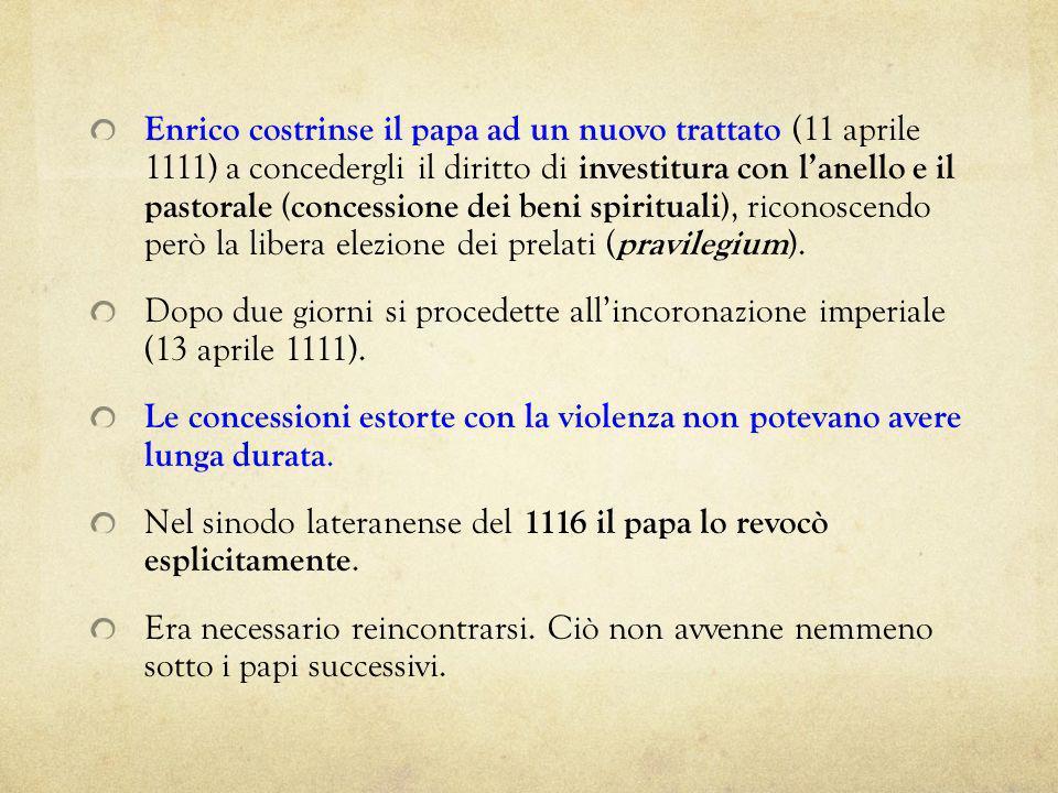 Enrico costrinse il papa ad un nuovo trattato (11 aprile 1111) a concedergli il diritto di investitura con lanello e il pastorale (concessione dei ben