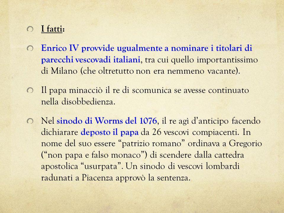 I fatti: Enrico IV provvide ugualmente a nominare i titolari di parecchi vescovadi italiani, tra cui quello importantissimo di Milano (che oltretutto