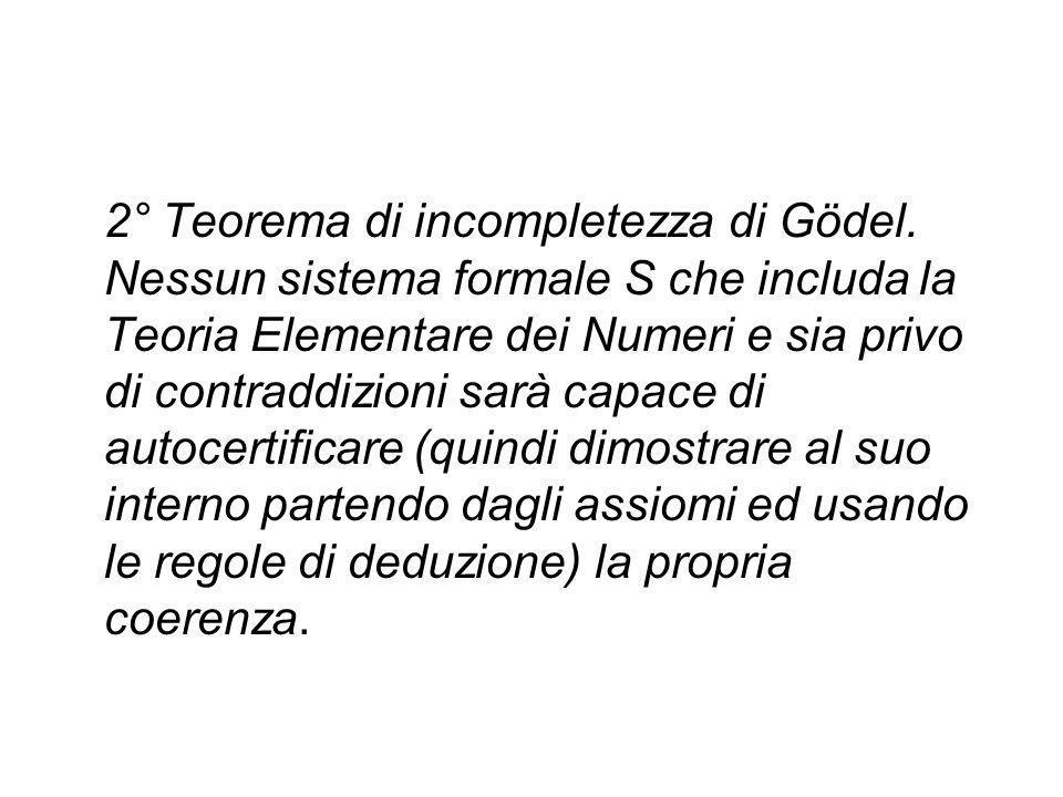 Primo teorema di Gödel : Ogni sistema sufficientemente potente, coerente ed assiomatizzabile è sintatticamente incompleto. Consideriamo un sistema mat
