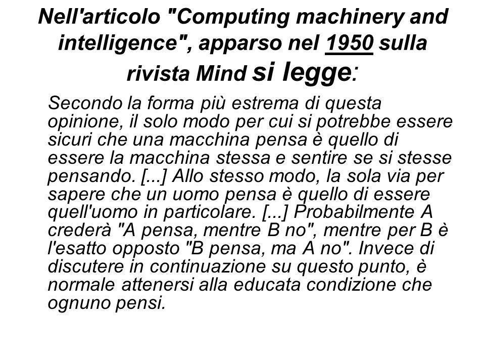 La macchina esegue algoritmi Si può affermare che pensa? Per macchina intelligente Turing intende: una macchina in grado di concatenare idee e di espr