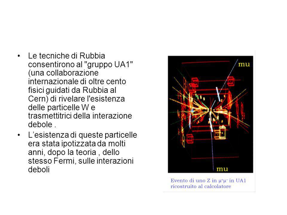 Negli anni 80 Carlo Rubbia, al CERN di Ginevra, sfrutta le potenzialità delle nuove tecnologie informatiche nellesperimento grazie al quale ottenne il