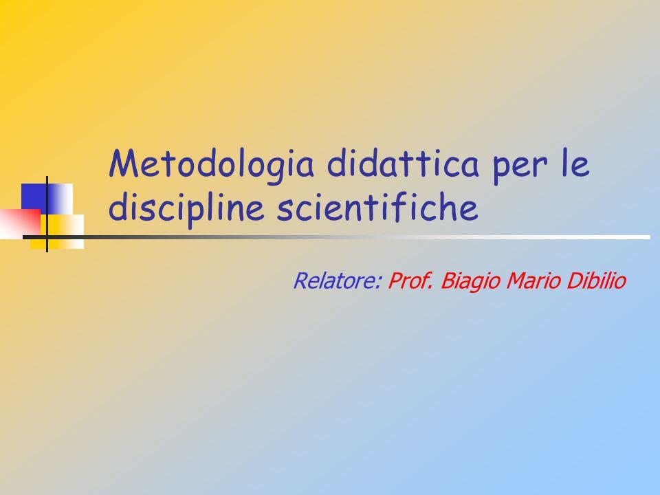 Metodologia didattica per le discipline scientifiche Relatore: Prof. Biagio Mario Dibilio