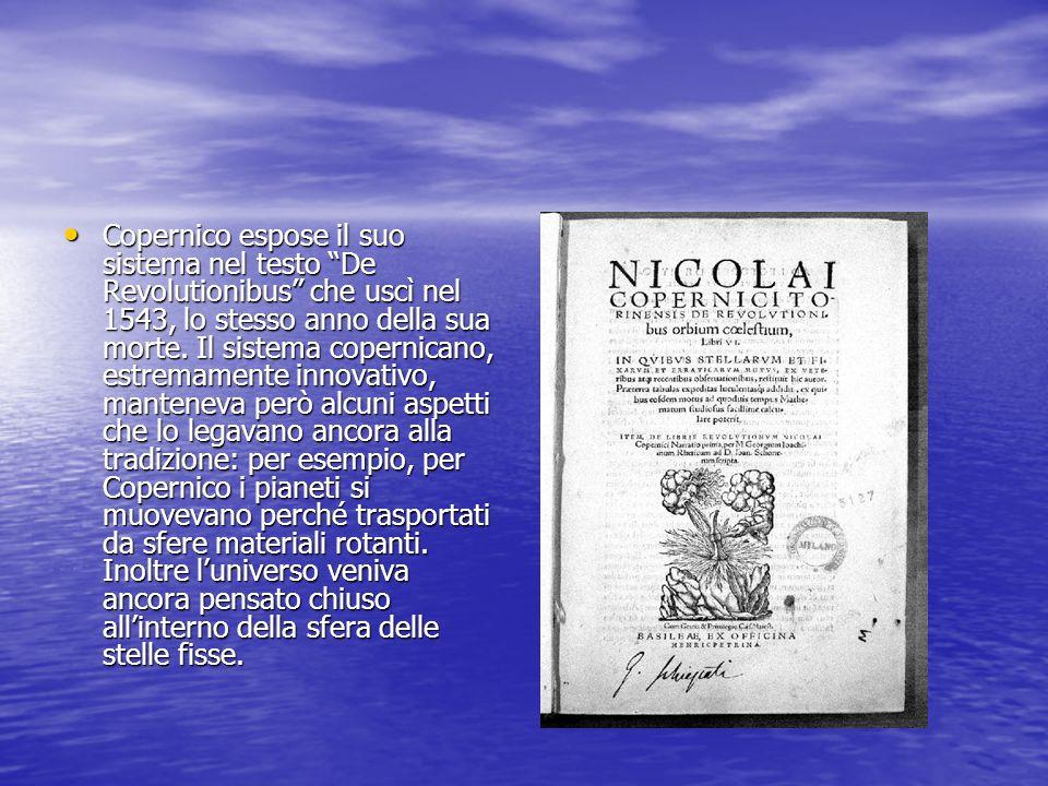 Copernico espose il suo sistema nel testo De Revolutionibus che uscì nel 1543, lo stesso anno della sua morte. Il sistema copernicano, estremamente in