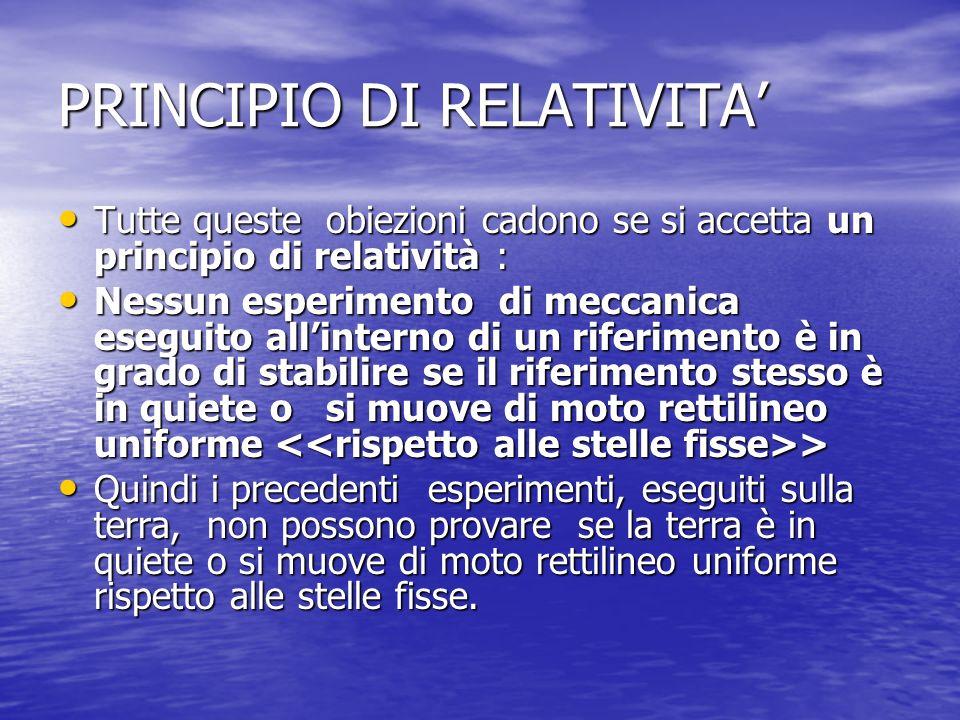 PRINCIPIO DI RELATIVITA Tutte queste obiezioni cadono se si accetta un principio di relatività : Tutte queste obiezioni cadono se si accetta un princi