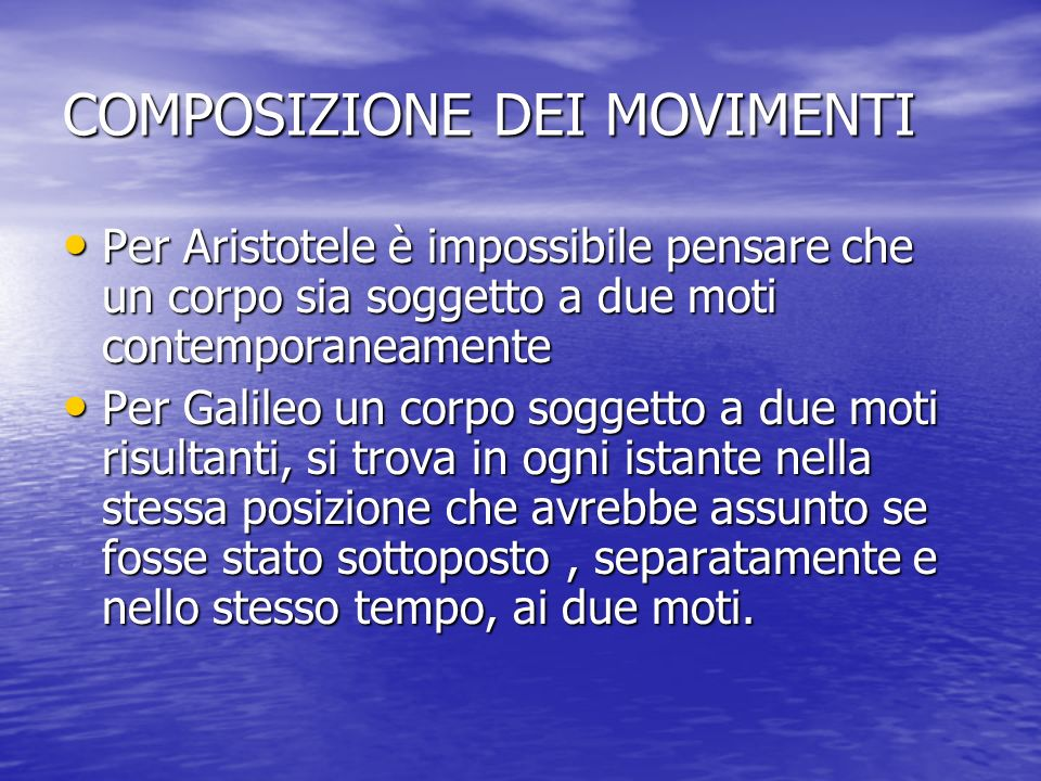 COMPOSIZIONE DEI MOVIMENTI Per Aristotele è impossibile pensare che un corpo sia soggetto a due moti contemporaneamente Per Aristotele è impossibile p