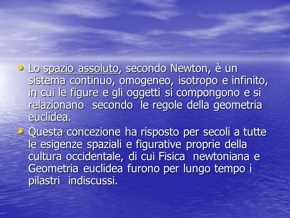 Lo spazio assoluto, secondo Newton, è un sistema continuo, omogeneo, isotropo e infinito, in cui le figure e gli oggetti si compongono e si relazionan