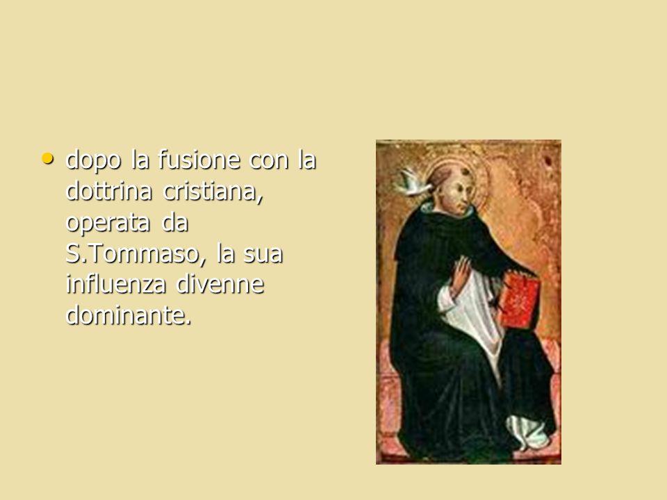dopo la fusione con la dottrina cristiana, operata da S.Tommaso, la sua influenza divenne dominante. dopo la fusione con la dottrina cristiana, operat