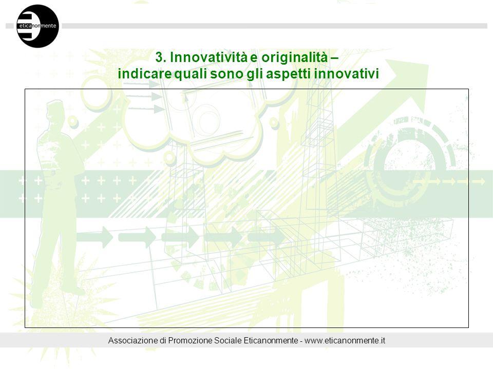 3. Innovatività e originalità – indicare quali sono gli aspetti innovativi Associazione di Promozione Sociale Eticanonmente - www.eticanonmente.it
