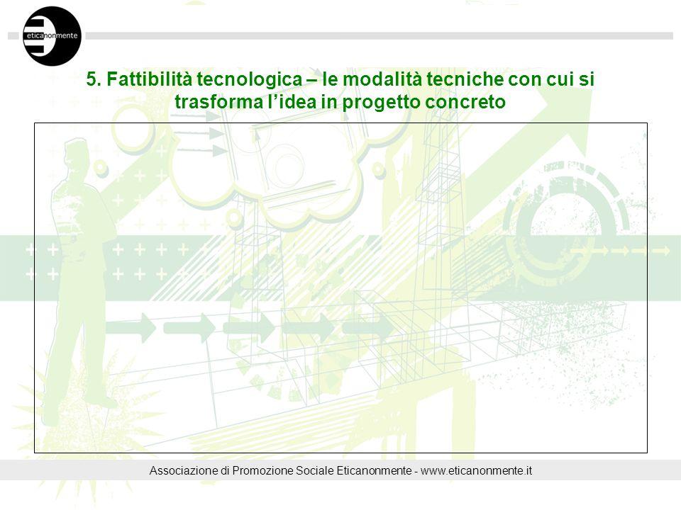 5. Fattibilità tecnologica – le modalità tecniche con cui si trasforma lidea in progetto concreto Associazione di Promozione Sociale Eticanonmente - w