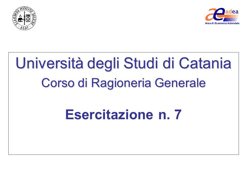 Università degli Studi di Catania Corso di Ragioneria Generale Esercitazione n. 7