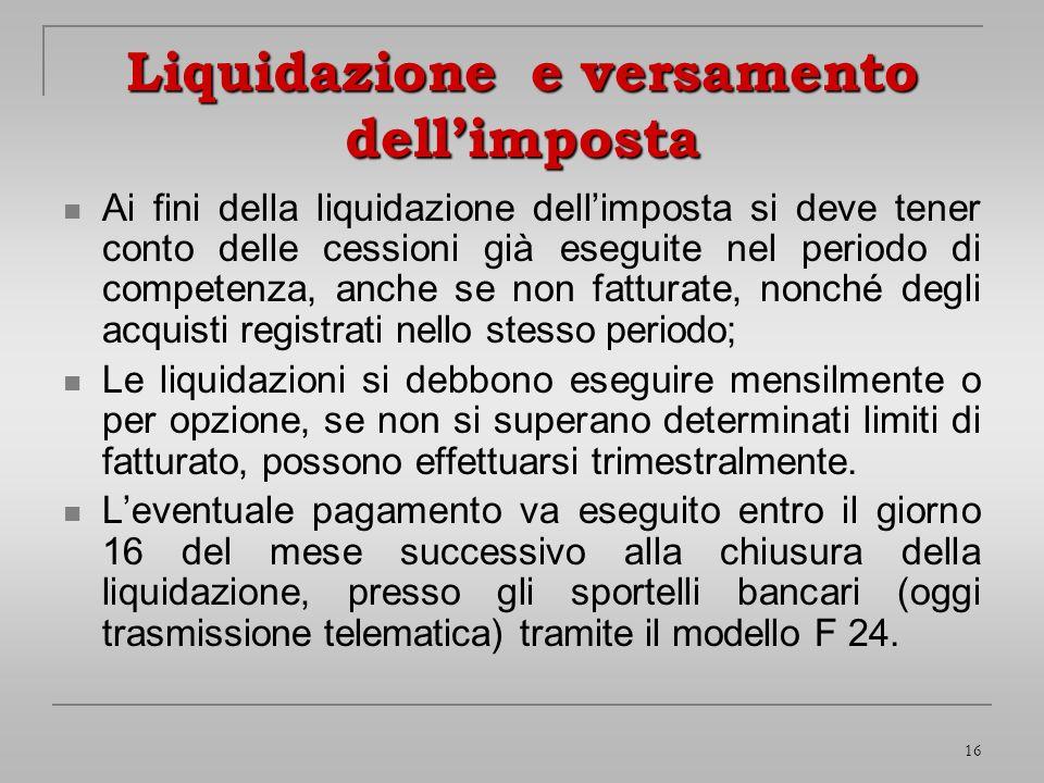16 Liquidazione e versamento dellimposta Ai fini della liquidazione dellimposta si deve tener conto delle cessioni già eseguite nel periodo di compete