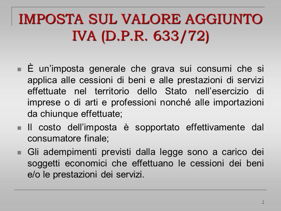2 IMPOSTA SUL VALORE AGGIUNTO IVA (D.P.R. 633/72) È unimposta generale che grava sui consumi che si applica alle cessioni di beni e alle prestazioni d