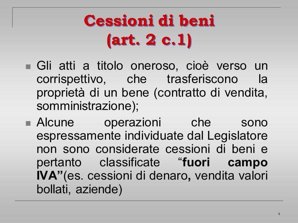 4 Cessioni di beni (art. 2 c.1) Gli atti a titolo oneroso, cioè verso un corrispettivo, che trasferiscono la proprietà di un bene (contratto di vendit