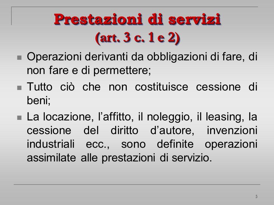 5 Prestazioni di servizi (art. 3 c. 1 e 2) Operazioni derivanti da obbligazioni di fare, di non fare e di permettere; Tutto ciò che non costituisce ce