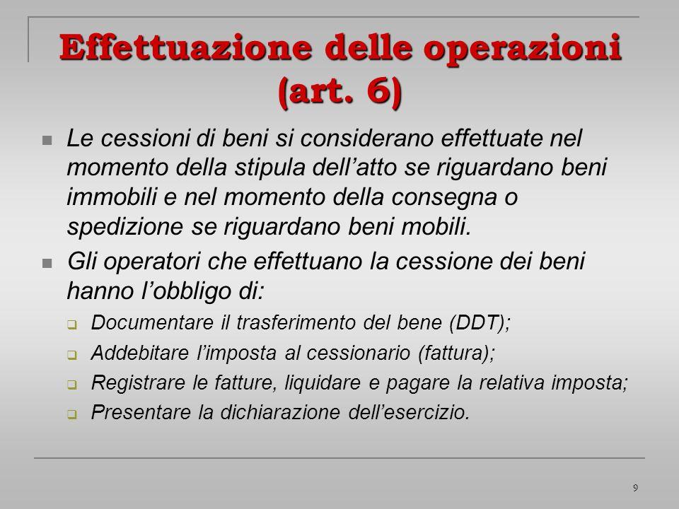 9 Effettuazione delle operazioni (art. 6) Le cessioni di beni si considerano effettuate nel momento della stipula dellatto se riguardano beni immobili