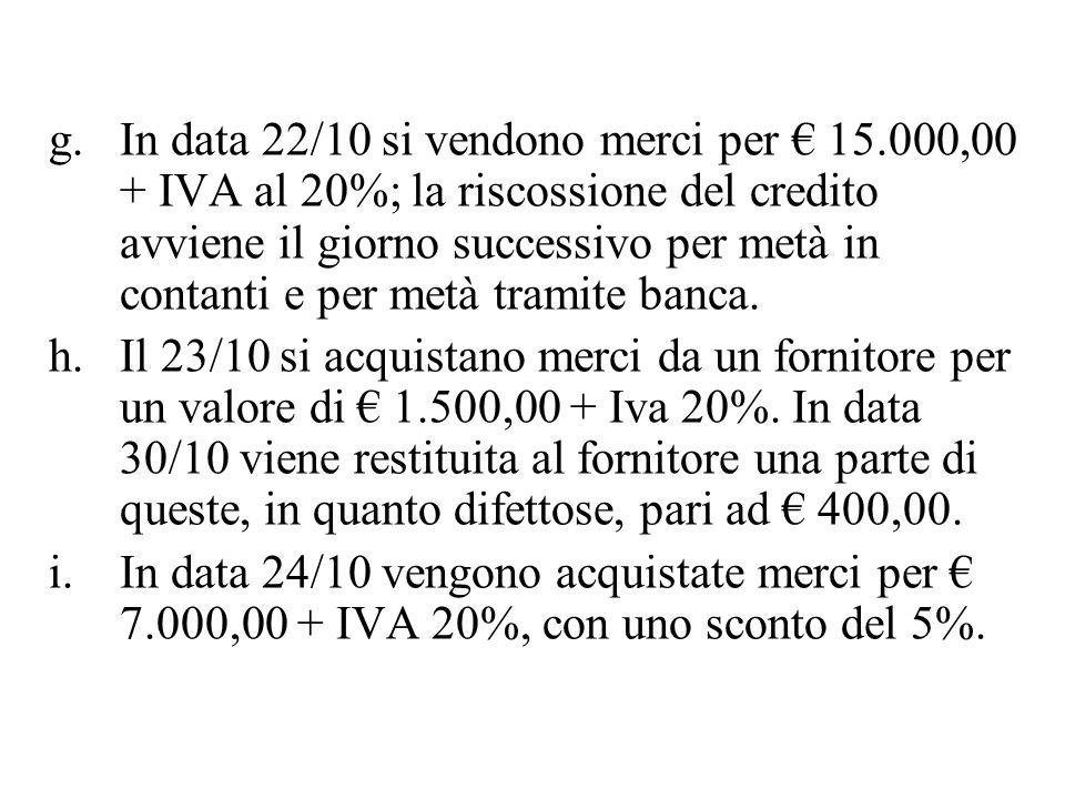 g.In data 22/10 si vendono merci per 15.000,00 + IVA al 20%; la riscossione del credito avviene il giorno successivo per metà in contanti e per metà t
