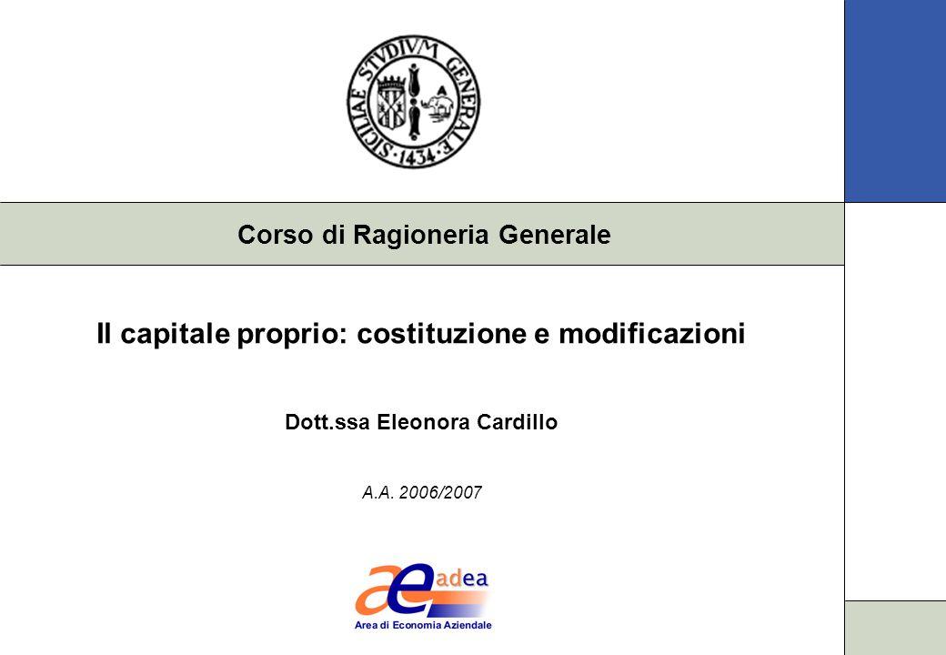 Corso di Ragioneria Generale Il capitale proprio: costituzione e modificazioni Dott.ssa Eleonora Cardillo A.A.
