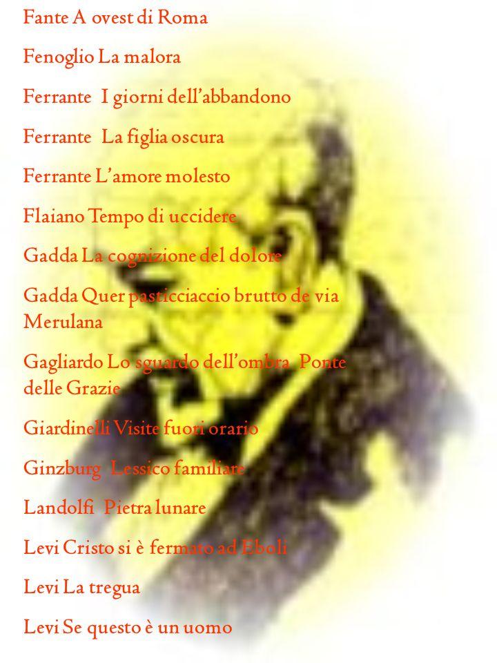 Fante A ovest di Roma Fenoglio La malora Ferrante I giorni dellabbandono Ferrante La figlia oscura Ferrante Lamore molesto Flaiano Tempo di uccidere G