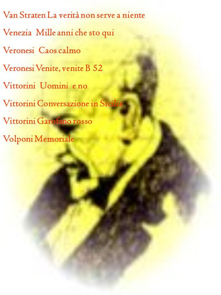 Van Straten La verità non serve a niente Venezia Mille anni che sto qui Veronesi Caos calmo Veronesi Venite, venite B 52 Vittorini Uomini e no Vittori