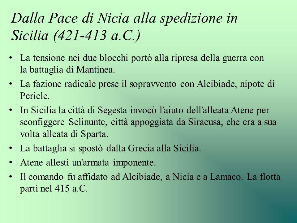 Dalla Pace di Nicia alla spedizione in Sicilia (421-413 a.C.) La tensione nei due blocchi portò alla ripresa della guerra con la battaglia di Mantinea