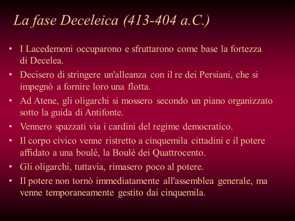 La fase Deceleica (413-404 a.C.) I Lacedemoni occuparono e sfruttarono come base la fortezza di Decelea. Decisero di stringere un'alleanza con il re d