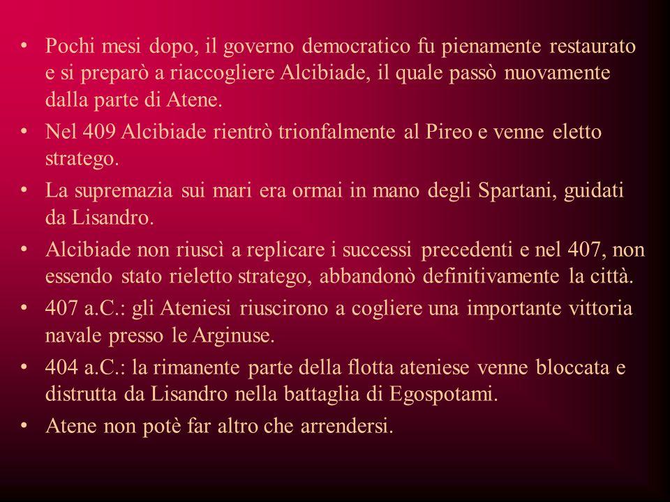 Pochi mesi dopo, il governo democratico fu pienamente restaurato e si preparò a riaccogliere Alcibiade, il quale passò nuovamente dalla parte di Atene