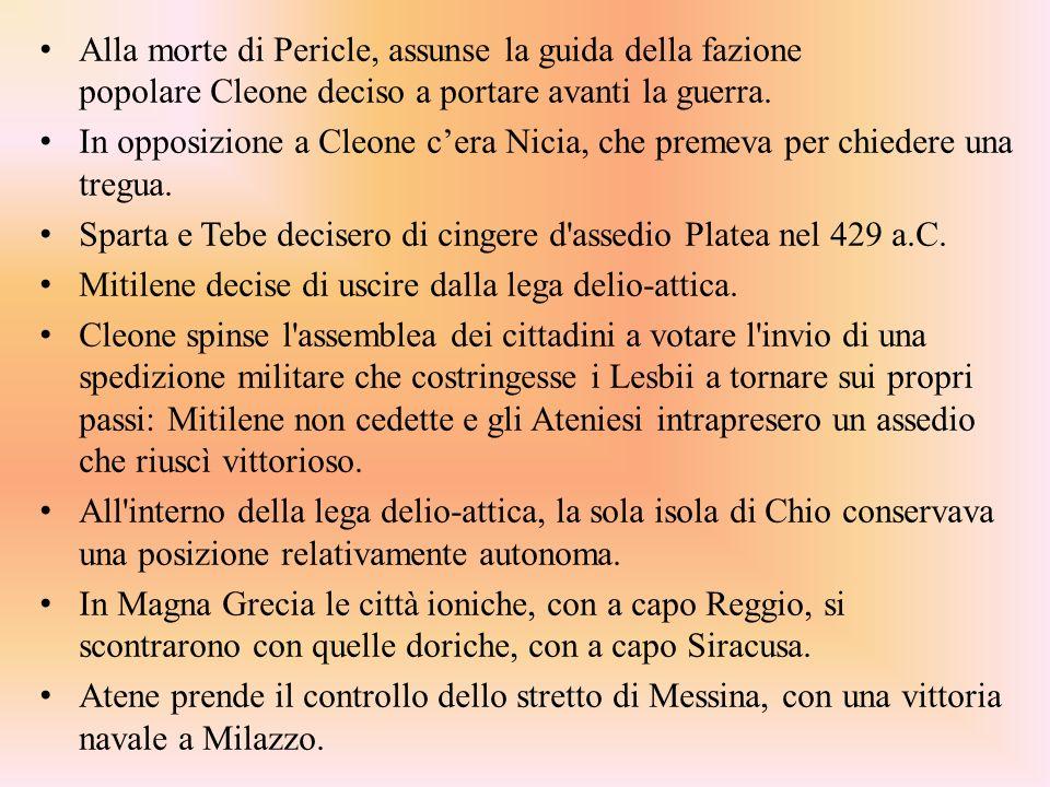 Alla morte di Pericle, assunse la guida della fazione popolare Cleone deciso a portare avanti la guerra. In opposizione a Cleone cera Nicia, che preme