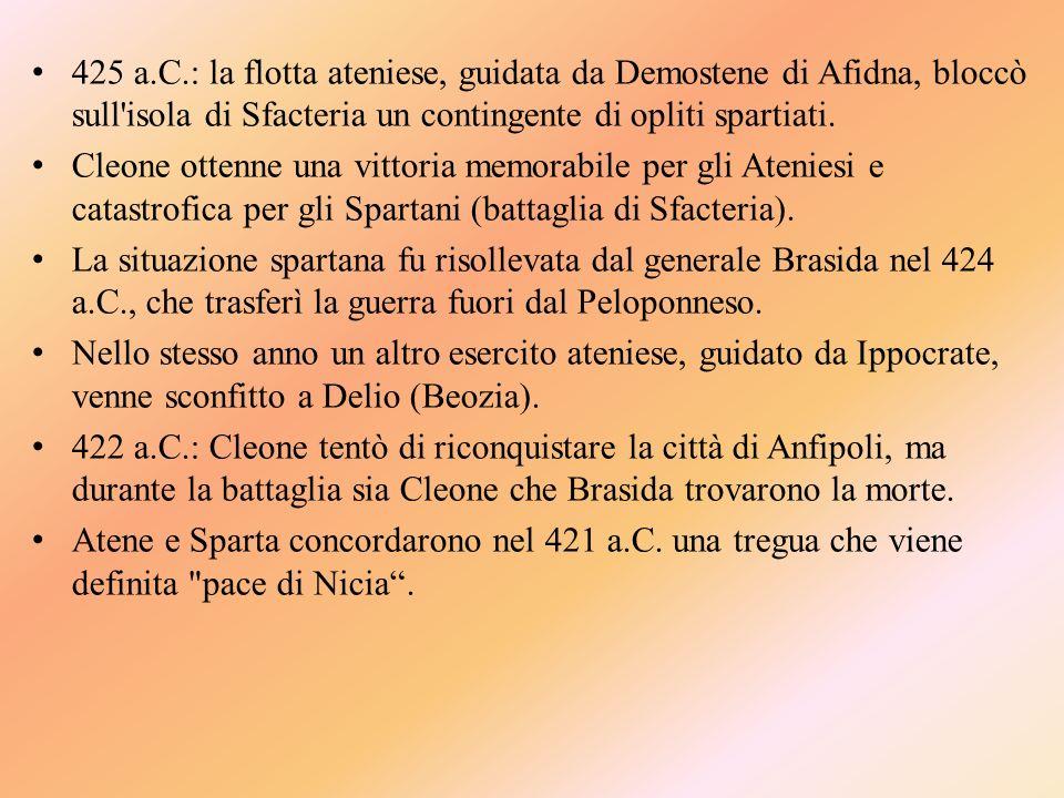 425 a.C.: la flotta ateniese, guidata da Demostene di Afidna, bloccò sull'isola di Sfacteria un contingente di opliti spartiati. Cleone ottenne una vi