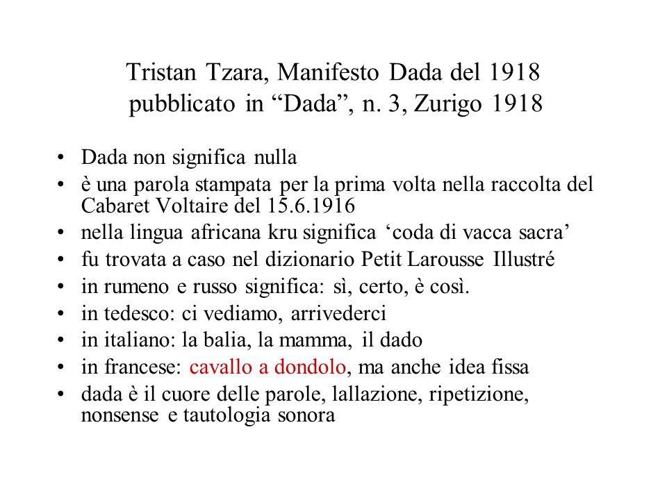 Tristan Tzara, Manifesto Dada del 1918 pubblicato in Dada, n. 3, Zurigo 1918 Dada non significa nulla è una parola stampata per la prima volta nella r