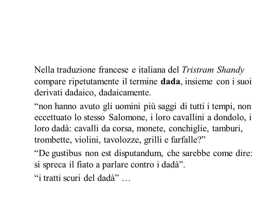 Nella traduzione francese e italiana del Tristram Shandy compare ripetutamente il termine dada, insieme con i suoi derivati dadaico, dadaicamente. non