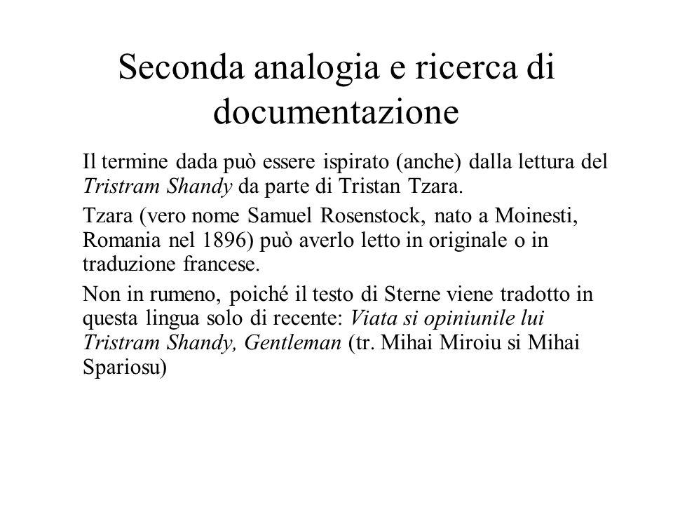 Seconda analogia e ricerca di documentazione Il termine dada può essere ispirato (anche) dalla lettura del Tristram Shandy da parte di Tristan Tzara.