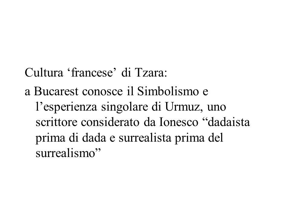 Cultura francese di Tzara: a Bucarest conosce il Simbolismo e lesperienza singolare di Urmuz, uno scrittore considerato da Ionesco dadaista prima di d