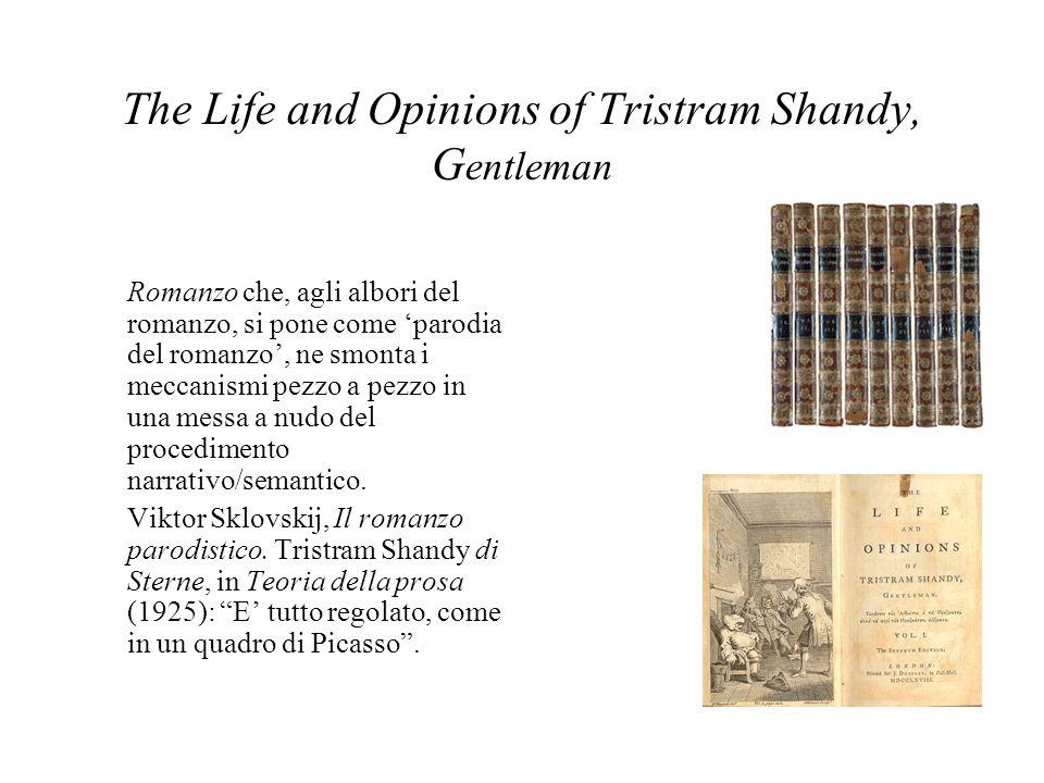 The Life and Opinions of Tristram Shandy, G entleman Romanzo che, agli albori del romanzo, si pone come parodia del romanzo, ne smonta i meccanismi pe