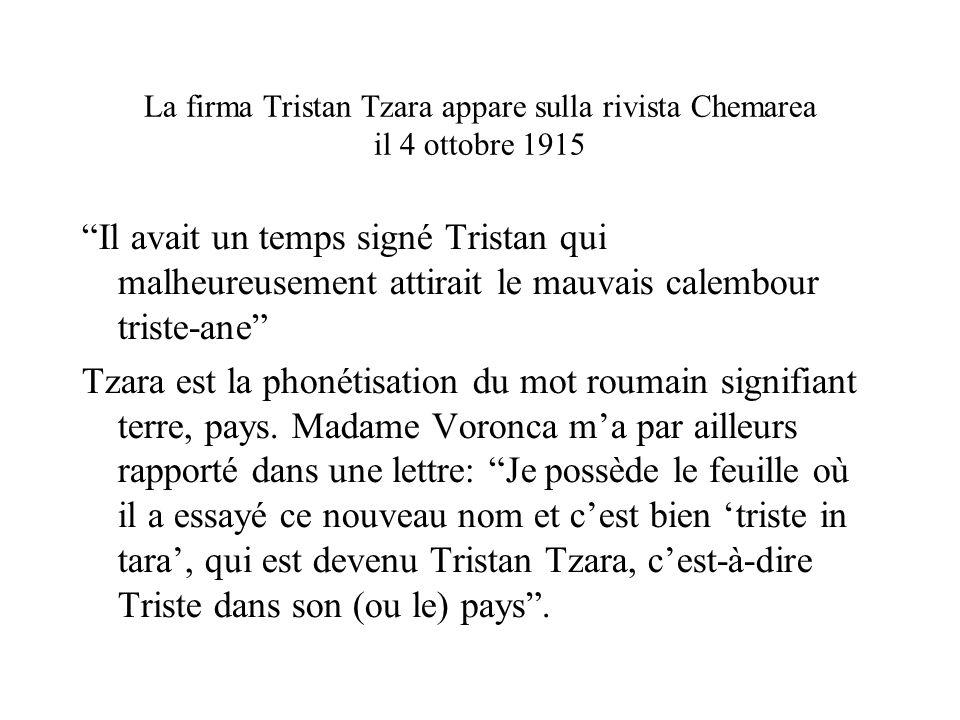 La firma Tristan Tzara appare sulla rivista Chemarea il 4 ottobre 1915 Il avait un temps signé Tristan qui malheureusement attirait le mauvais calembo