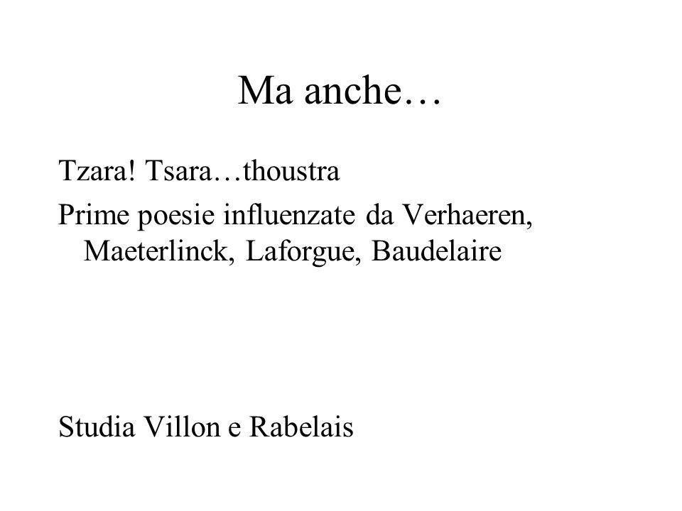 Ma anche… Tzara! Tsara…thoustra Prime poesie influenzate da Verhaeren, Maeterlinck, Laforgue, Baudelaire Studia Villon e Rabelais