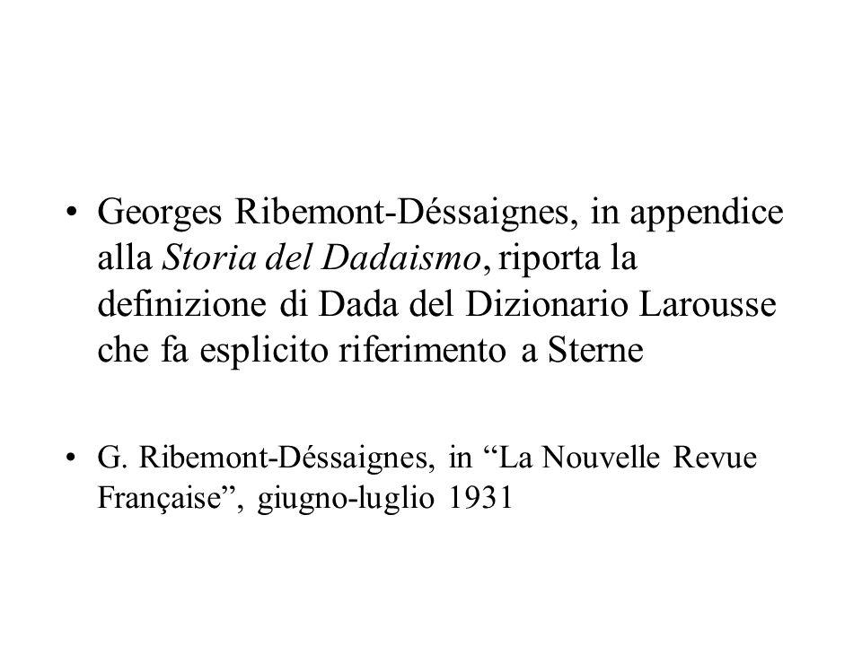 Georges Ribemont-Déssaignes, in appendice alla Storia del Dadaismo, riporta la definizione di Dada del Dizionario Larousse che fa esplicito riferiment