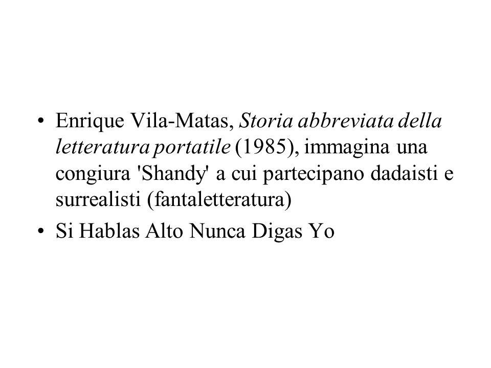Enrique Vila-Matas, Storia abbreviata della letteratura portatile (1985), immagina una congiura 'Shandy' a cui partecipano dadaisti e surrealisti (fan