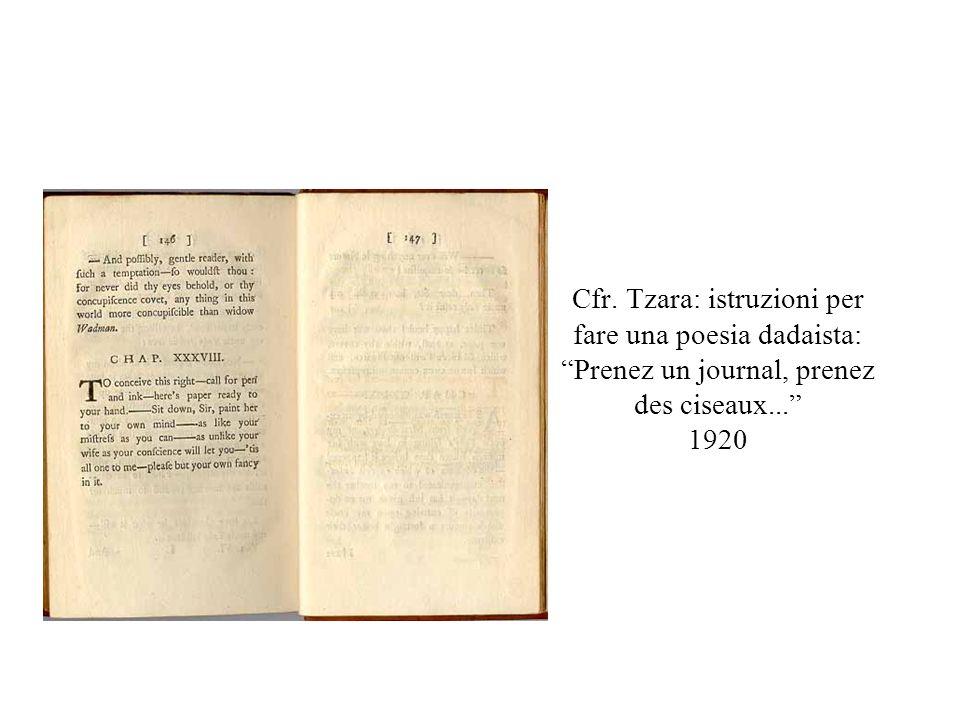 Cfr. Tzara: istruzioni per fare una poesia dadaista: Prenez un journal, prenez des ciseaux... 1920