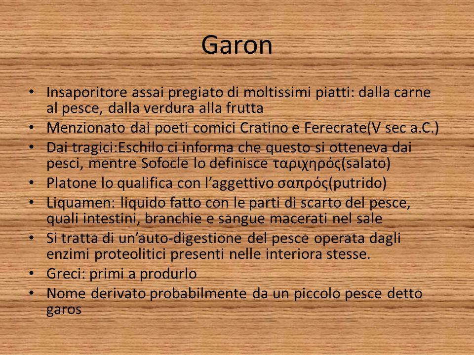 Garon Insaporitore assai pregiato di moltissimi piatti: dalla carne al pesce, dalla verdura alla frutta Menzionato dai poeti comici Cratino e Ferecrat