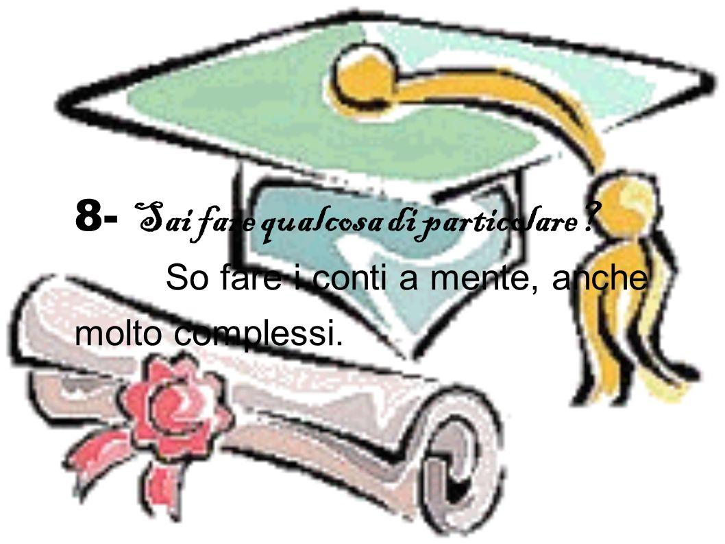 7- Che percorso di studi hai scelto? Ho frequentato il liceo scientifico e ora frequento la Normale di Pisa.