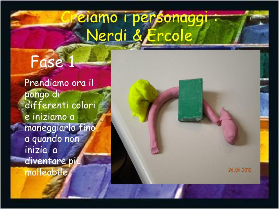 Creiamo i personaggi : Nerdi & Ercole Fase 1 Prendiamo ora il pongo di differenti colori e iniziamo a maneggiarlo fino a quando non inizia a diventare più malleabile.