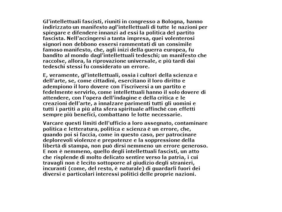 Gl'intellettuali fascisti, riuniti in congresso a Bologna, hanno indirizzato un manifesto agl'intellettuali di tutte le nazioni per spiegare e difende