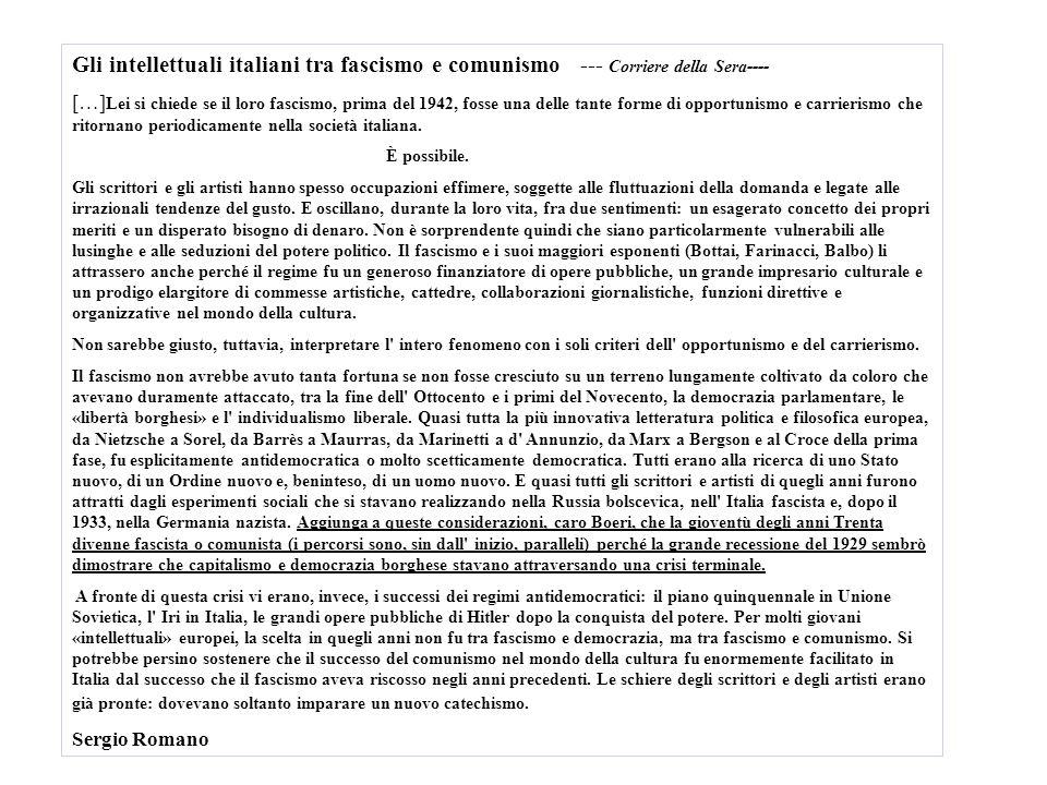 Gli intellettuali italiani tra fascismo e comunismo --- Corriere della Sera---- […] Lei si chiede se il loro fascismo, prima del 1942, fosse una delle