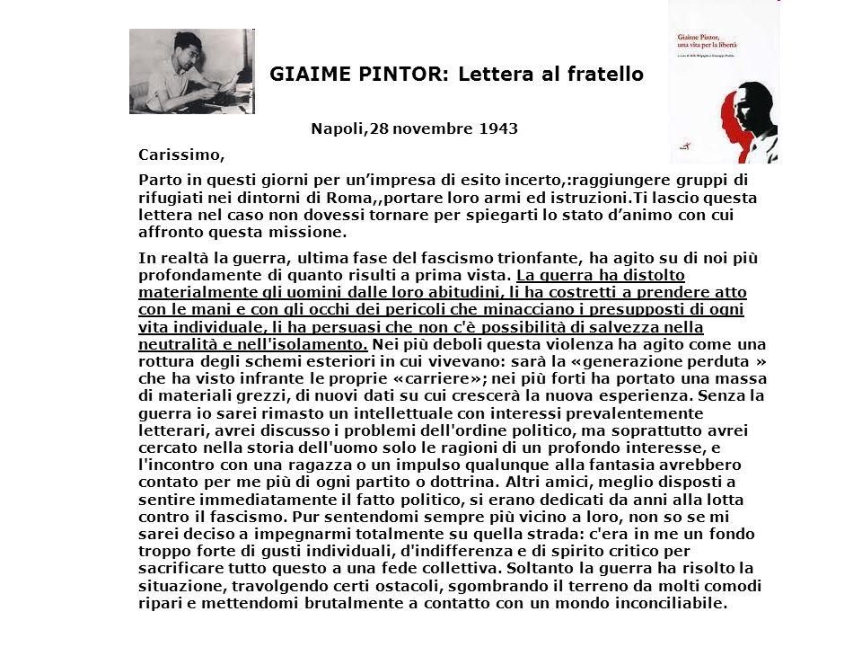 GIAIME PINTOR: Lettera al fratello Napoli,28 novembre 1943 Carissimo, Parto in questi giorni per unimpresa di esito incerto,:raggiungere gruppi di rif