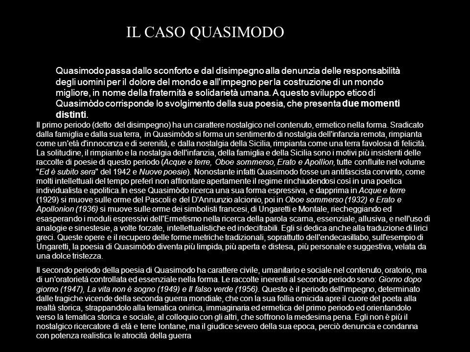 IL CASO QUASIMODO Quasimodo passa dallo sconforto e dal disimpegno alla denunzia delle responsabilità degli uomini per il dolore del mondo e all'impeg