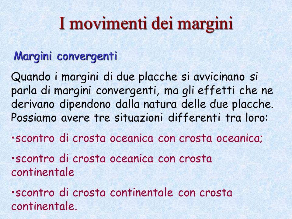 Margini convergenti Quando i margini di due placche si avvicinano si parla di margini convergenti, ma gli effetti che ne derivano dipendono dalla natura delle due placche.