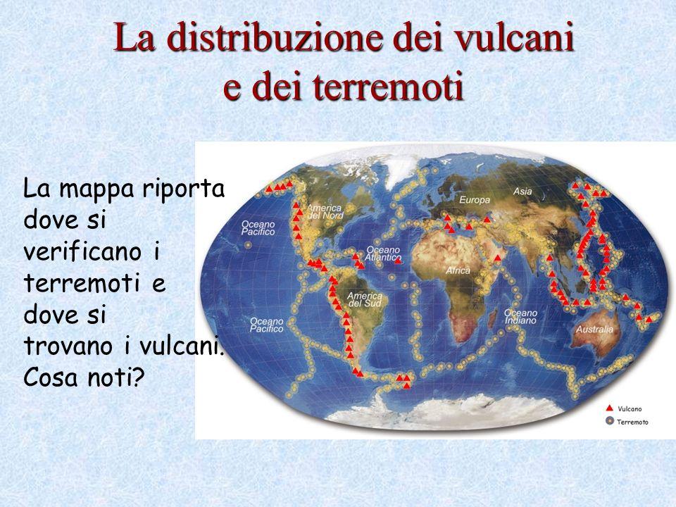 La distribuzione dei vulcani e dei terremoti La mappa riporta dove si verificano i terremoti e dove si trovano i vulcani.